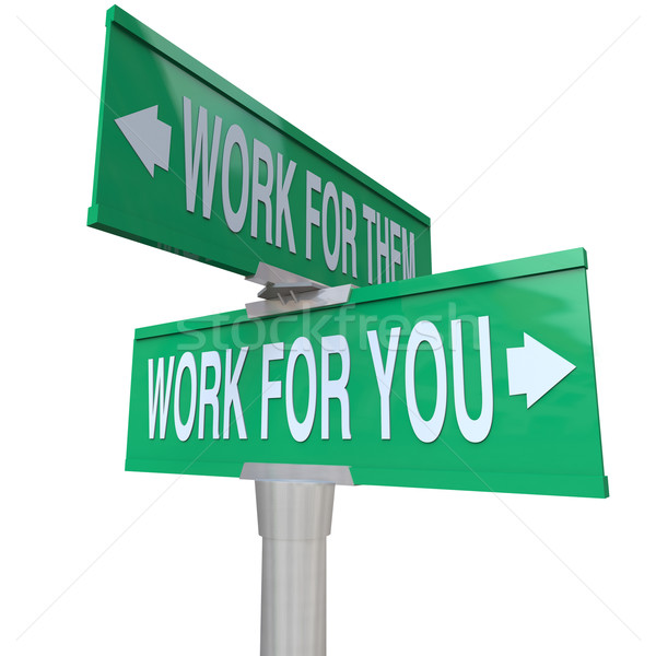 Work for You vs Them Entrepreneur Sign Start Your Own Business Stock photo © iqoncept