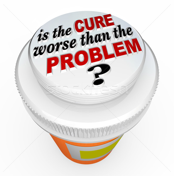 Is the Cure Worse Than the Problem Medicine Bottle Cap Stock photo © iqoncept