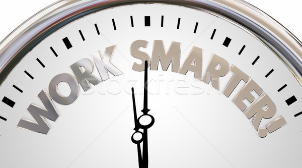 Work Smarter Clock Save Time Efficiency Words 3d Illustration Stock photo © iqoncept