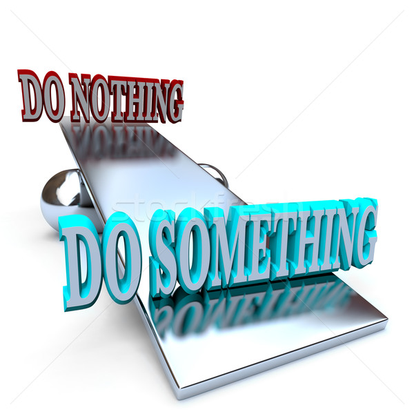 Do Something vs Doing Nothing - Taking a Stand Stock photo © iqoncept