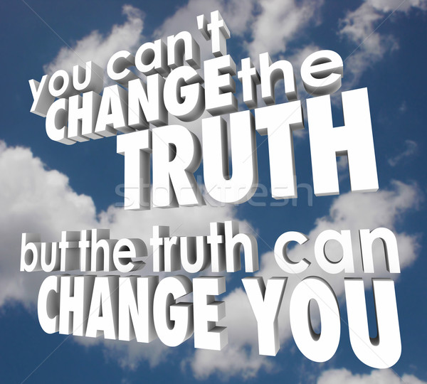 You Cant Change Truth But It Can Alter Improve Your Life Religio Stock photo © iqoncept