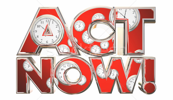 Act Now Call to Action Clocks Time Words 3d Illustration Stock photo © iqoncept