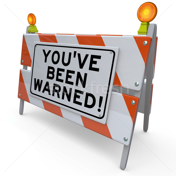 Youve Been Warned Road Construction Sign Danger Warning Stock photo © iqoncept