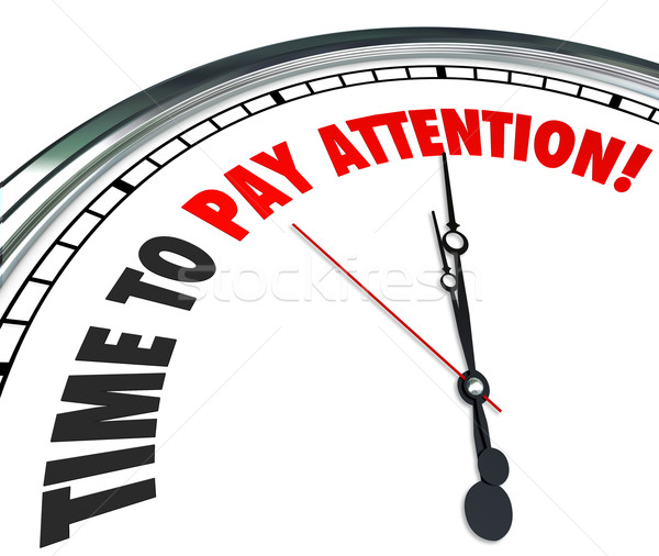 Time to Pay Attention Words Clock Listen Hear Information Stock photo © iqoncept