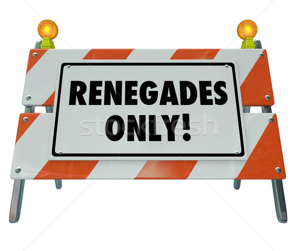 Renegades Only Words Barricade Sign Barrier Disruptive Entrepren Stock photo © iqoncept