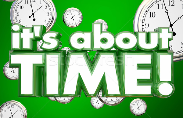 It's About Time Clocks Words Overdue Urgency 3d Illustration Stock photo © iqoncept