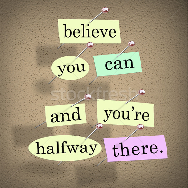Believe You Can You're Halfway There Words Saying Quote Stock photo © iqoncept