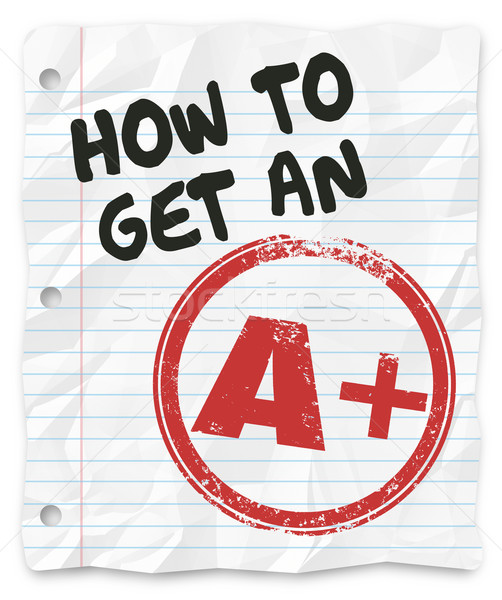 How to Get An A Plus Grade Score School Paper Report Stock photo © iqoncept