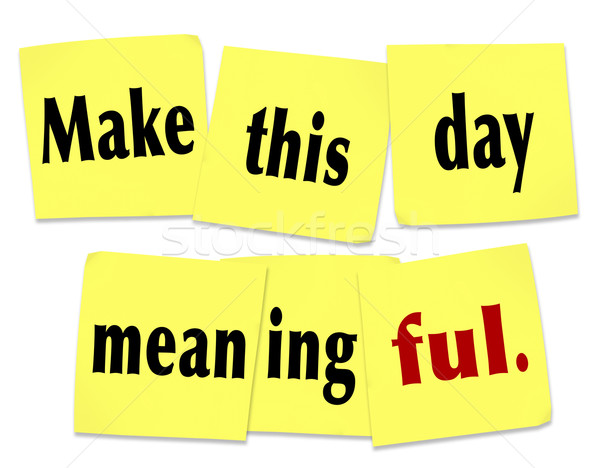 Make This Day Meaningful Important Worthwhile Memorable Sticky N Stock photo © iqoncept