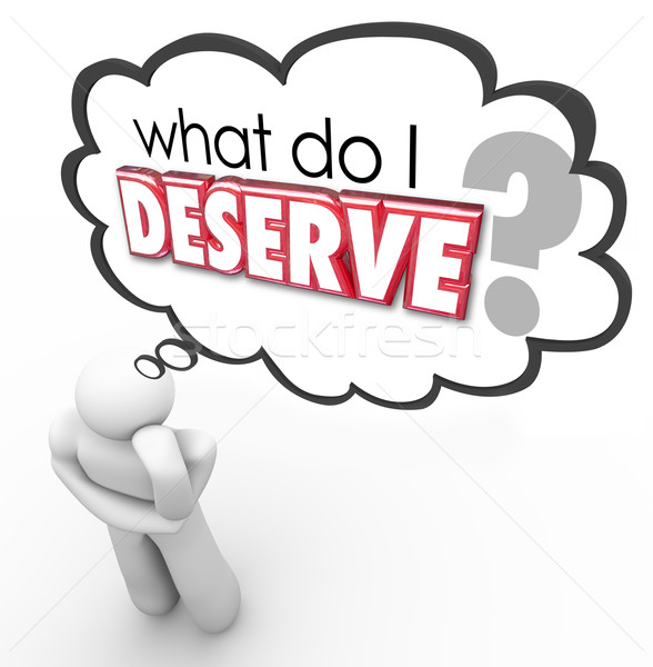 What Do I Deserve Question Thought Cloud Entitled Earned Owed Stock photo © iqoncept