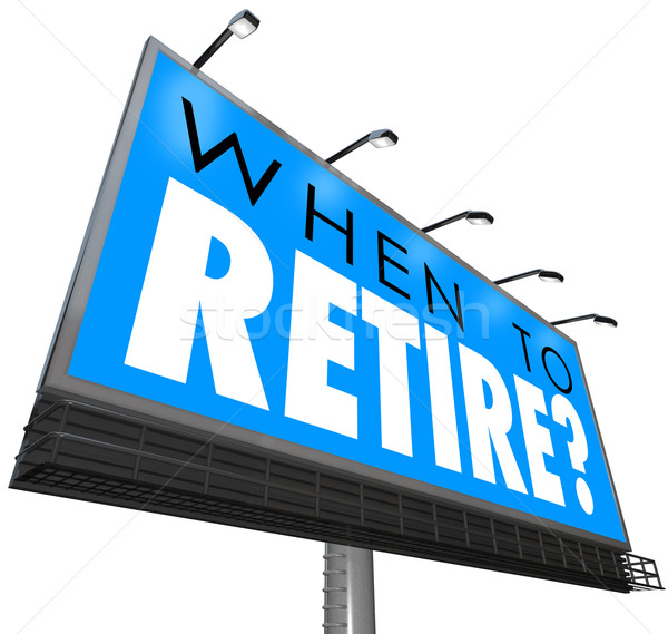 When to Retire Question on Billboard Sign Start Retirement End J Stock photo © iqoncept