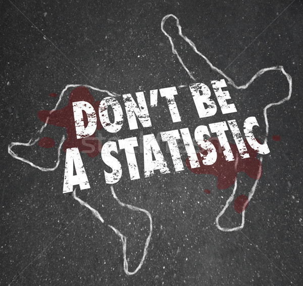Don't Be A Statistic Body Chalk Outline Danger Violent Crime Stock photo © iqoncept
