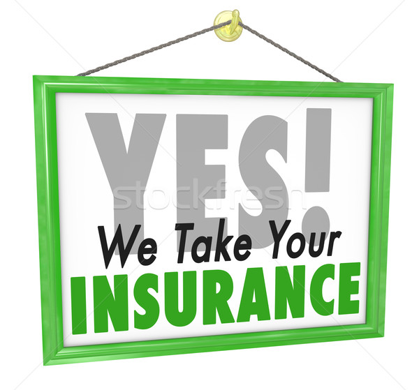 Yes We Take Your Insurance Doctor Office Health Care Sign Stock photo © iqoncept