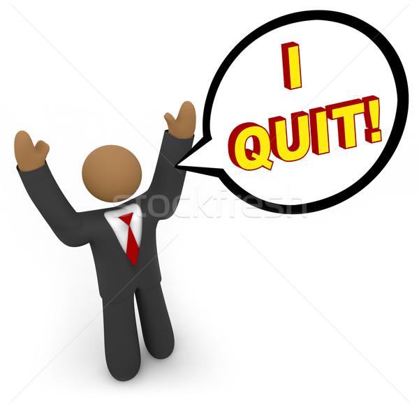 I Quit - Businessman Speech Bubble Stock photo © iqoncept