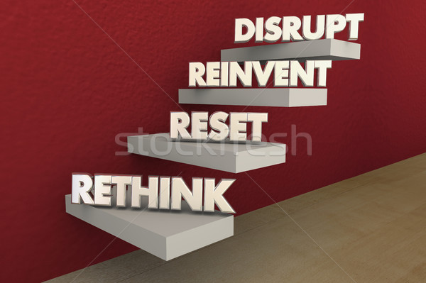 Disrupt Rethink Reinvent Reset Steps 3d Illustration Stock photo © iqoncept