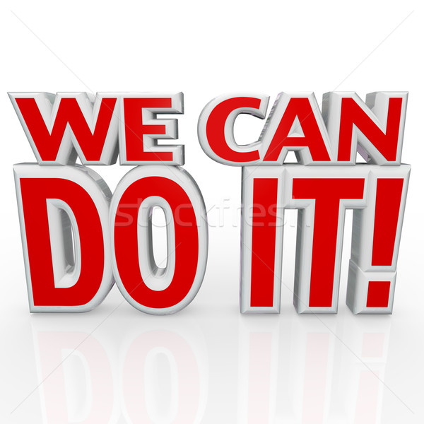 We Can Do It 3D Words Positive Attitude Confidence Stock photo © iqoncept