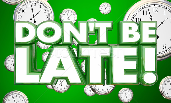 Dont Be Late Tardy Punctuality Clocks Time 3d Illustration Stock photo © iqoncept