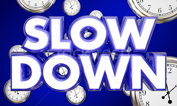 Slow Down Clocks Time Passing Words 3d Illustration Stock photo © iqoncept