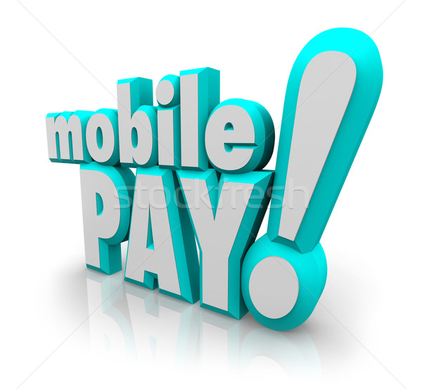 Mobile Pay 3d Words Cell Smart Phone Payment Store App Stock photo © iqoncept