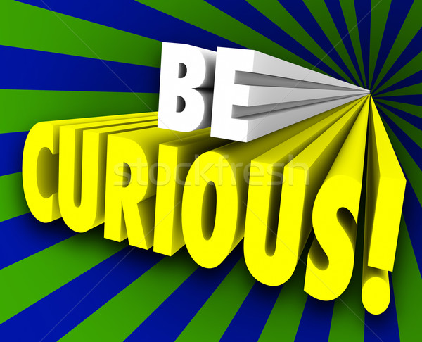 Be Curious 3d Words Inquisitive Knowledge Information Stock photo © iqoncept