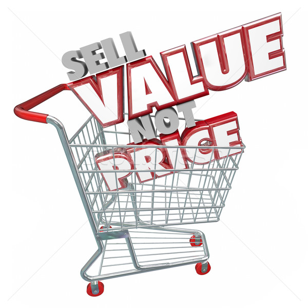 Sell Value Not Price 3d Words Shopping Cart Valuable Competitive Stock photo © iqoncept