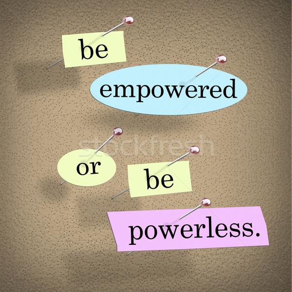 Be Empowered Or Be Powerless Words Saying Bulletin Board Stock photo © iqoncept