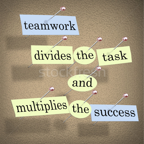 Teamwork Divides the Task and Multiplies the Success Stock photo © iqoncept