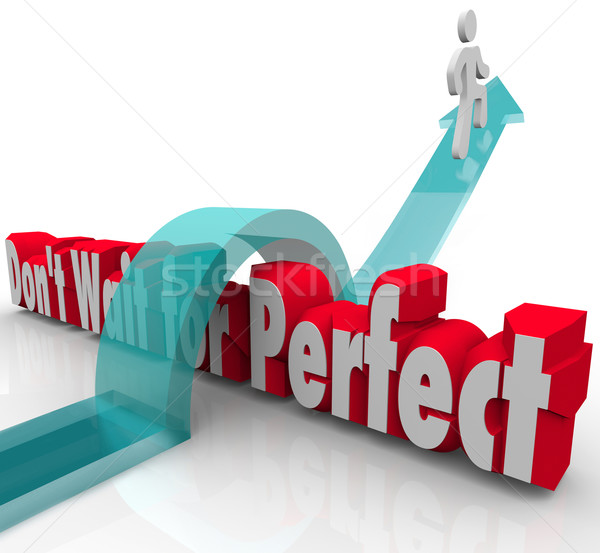 Don't Wait for Perfect Man Arrow Over 3d Words Stock photo © iqoncept