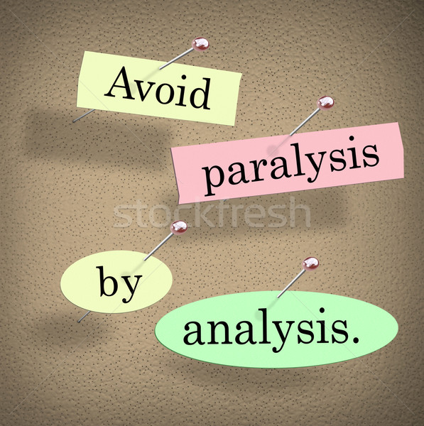 Avoid Paralysis by Analysis Words Bulletin Board Saying Quote Stock photo © iqoncept