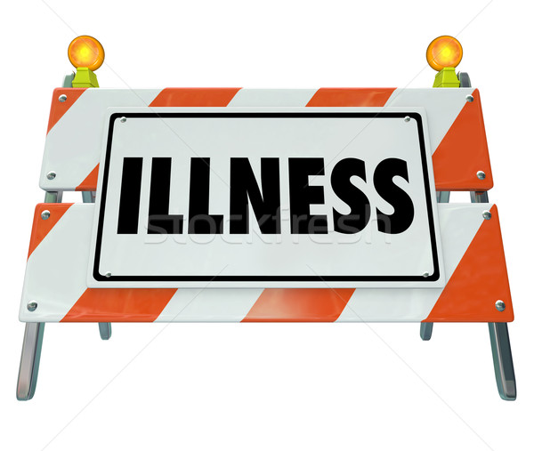 Illness Word Sign Barricade Sickness Treatment Medical Health Ca Stock photo © iqoncept
