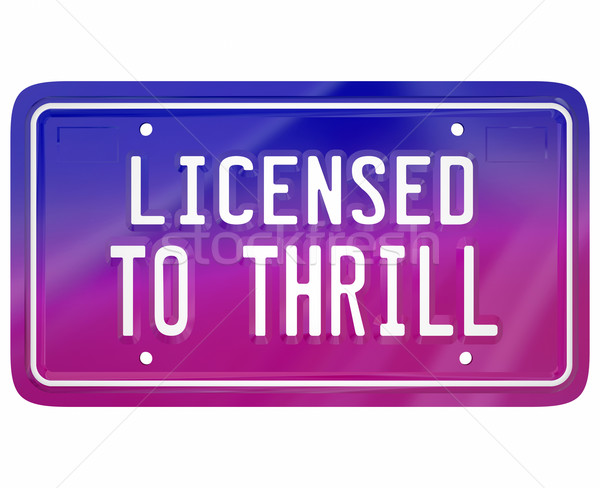 Licensed to Thrill Vanity Plate Exciting New Car Model Fun Drivi Stock photo © iqoncept