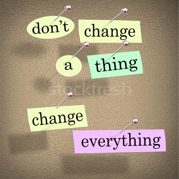 Dont Change a Thing Change Everything Advice Saying Stock photo © iqoncept