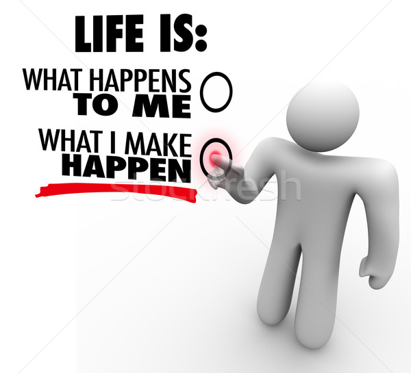 Life is What You Make Happen Man Chooses Proactive Initiative Stock photo © iqoncept