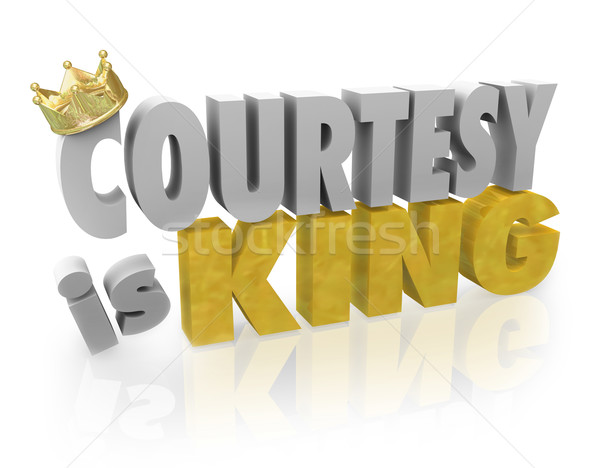 Courtesy is King Politeness Manners Customer Service Help Stock photo © iqoncept