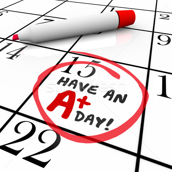 Have an A Plus Day Words Circled Calendar Stock photo © iqoncept
