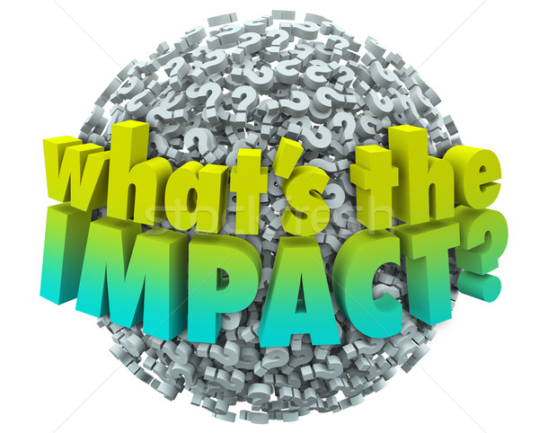 Whats the Impact Question Marks Effect Consequence Result Outcom Stock photo © iqoncept