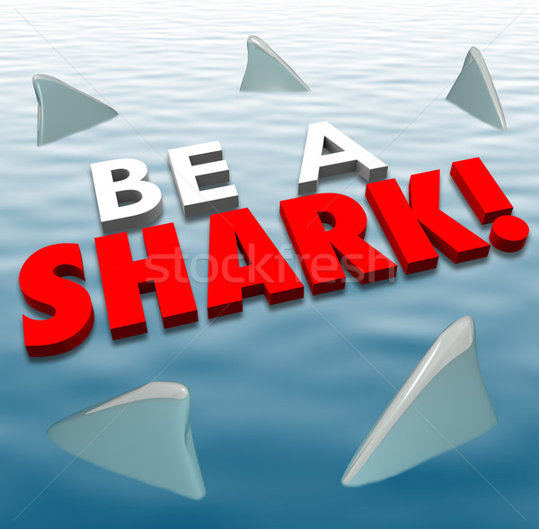 Be A Shark Aggressive Attack Fins Fierce Deadly Force Stock photo © iqoncept