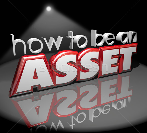 How to Be an Asset 3d Words Spotlight Stage Add Value Stock photo © iqoncept