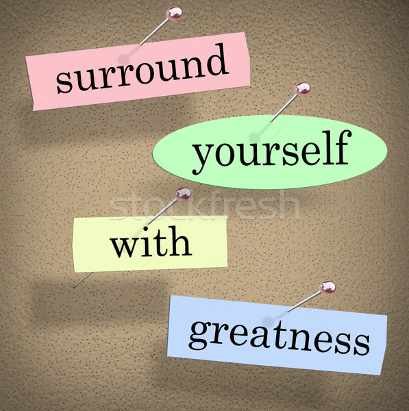 Surround Yourself With Greatness Saying Quote Words Motivation Stock photo © iqoncept