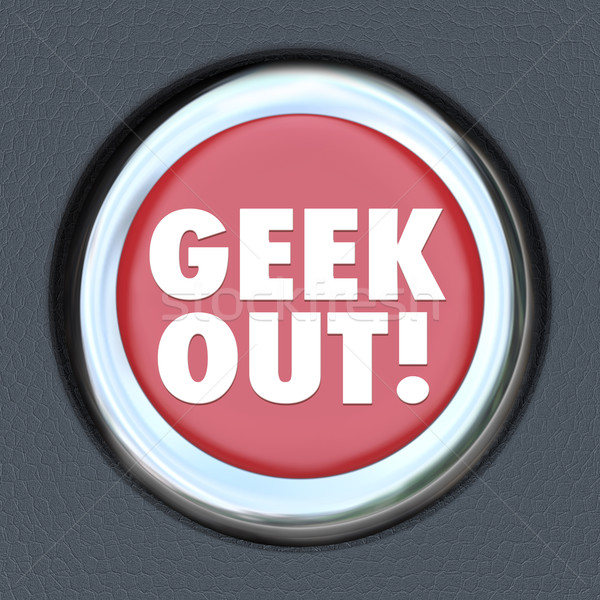 Geek Out Button Obsess Pop Culture Nerd Life Stock photo © iqoncept