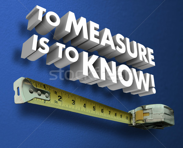 To Measure is the Know Measuring Tape 3d Words Saying Stock photo © iqoncept