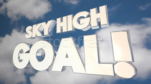 Sky High Goal Ambition Big Objective Clouds Word 3d Illustration Stock photo © iqoncept
