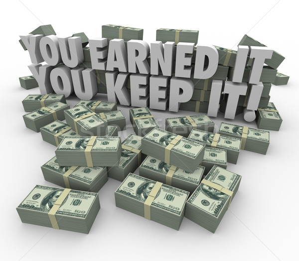 You Earned It You Keep It Money Stacks Income Avoid Paying Taxes Stock photo © iqoncept