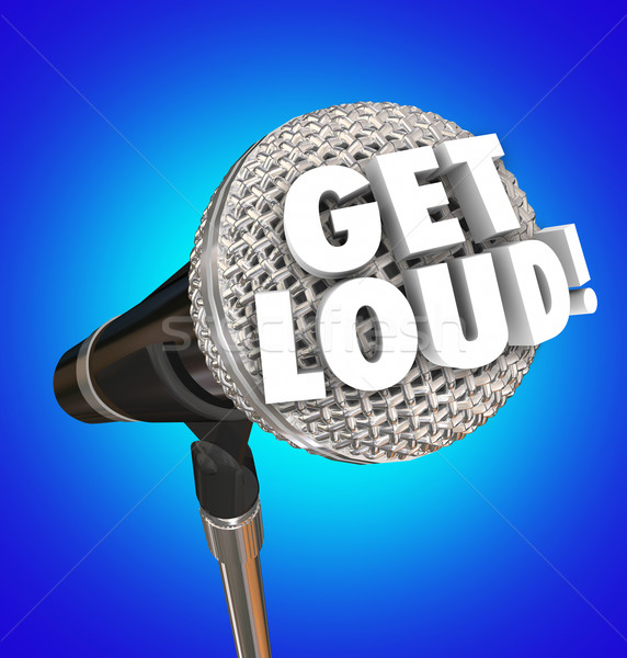 Get Loud Microphone Words Speak Out Turn Up Volume Be Heard Stock photo © iqoncept
