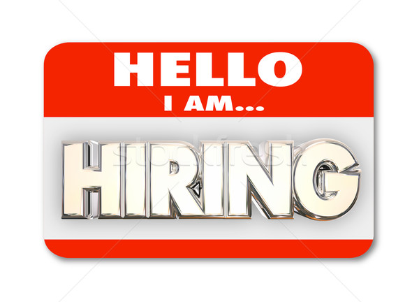 Hello I am Hiring Nametag Greeting Interview New Job Word 3d Ill Stock photo © iqoncept