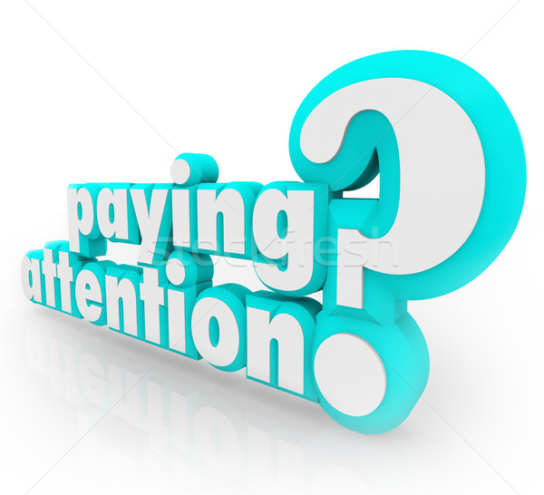 Paying Attention Question Understanding Important Information Stock photo © iqoncept