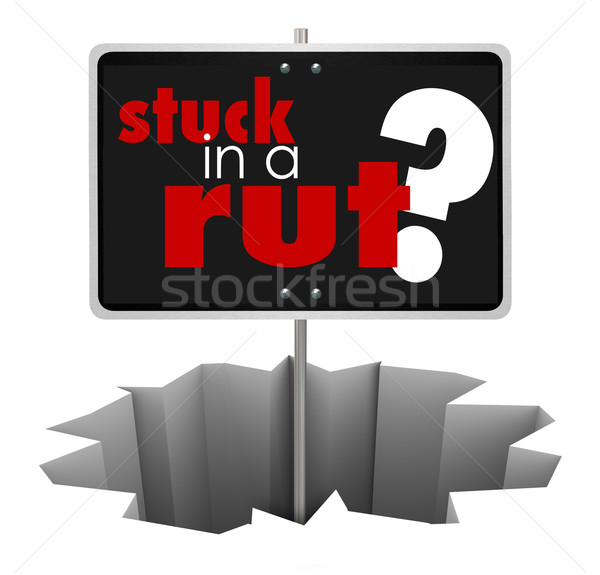 Stuck In A Rut Sign Hole Complacent Repetitive Need Change Stock photo © iqoncept