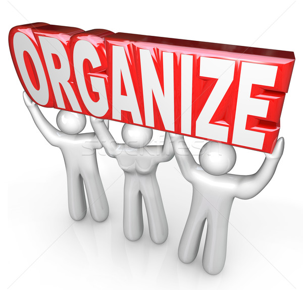Organize People Team Lift Word Help You Get Organized Stock photo © iqoncept