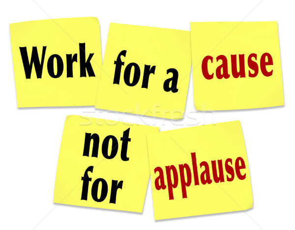 Work for a Cause Not For Applause Saying Quote Sticky Notes Stock photo © iqoncept