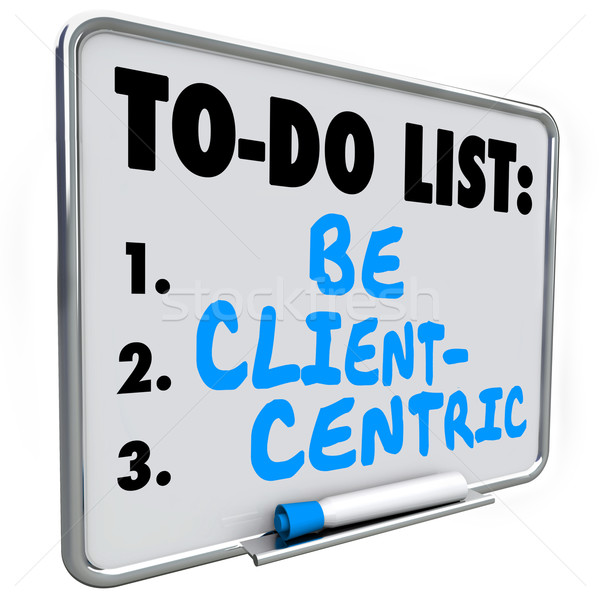 Be Client Centric Words To Do List Business Strategy Mission Stock photo © iqoncept